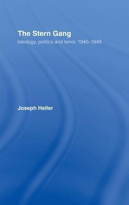 The Stern Gang: Ideology, Politics and Terror, 1940-1949  by  Joseph    Heller