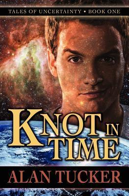 Knot in Time (Tales of Uncertainty, #1)  by  Alan  Tucker