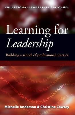 Learning for Leadership: Building a School of Professional Practice  by  Michelle Anderson