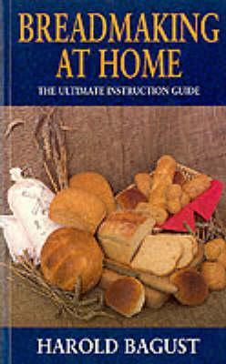 Breadmaking at Home: The Ultimate Instruction Guide  by  Harold Bagust