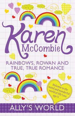 Rainbows, Rowan and True, True Romance. Karen McCombie Karen McCombie