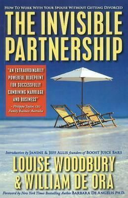 Invisible Partnership: How to Work with Your Spouse Without Getting Divorced Louise Woodbury