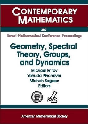 Geometry, Spectral Theory, Groups, And Dynamics: Proceedings In Memory Of Robert Brooks, December 29, 2003 January 2, 2004 [And] January 5 9, 2004, Technion Israel Institute Of Technology, Haifa, Israel  by  Geometry, and Dynamics (2004 : Haifa, Israel) Workshop on Groups