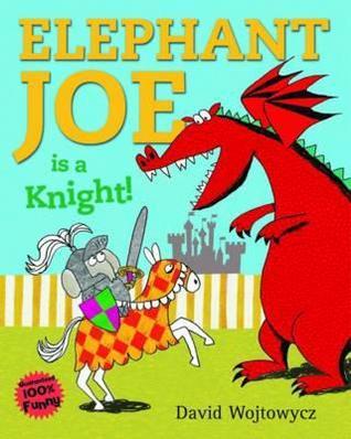 Elephant Joe Is a Knight!. David Wojtowycz David Wojtowycz