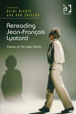 Rereading Jean-François Lyotard: Essays on His Later Works  by  Heidi Bickis