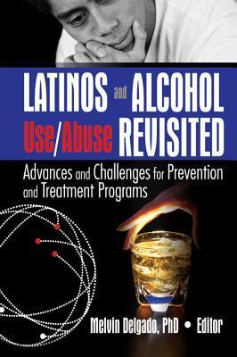 Latinos and Alcohol Use/Abuse Revisited: Advances and Challenges for Prevention and Treatment Programs  by  Melvin Delgado