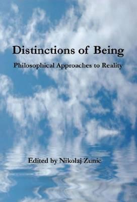 Distinctions of Being: Philosophical Approaches to Reality  by  Nikolaj Zunic