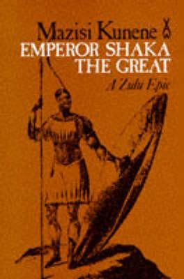 Emperor Shaka the Great: A Zulu Epic  by  Mazisi Kunene