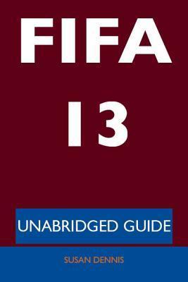 Fifa 13 - Unabridged Guide Susan Dennis