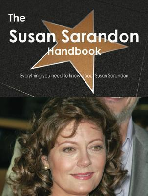 The Susan Sarandon Handbook - Everything You Need to Know about Susan Sarandon Emily Smith