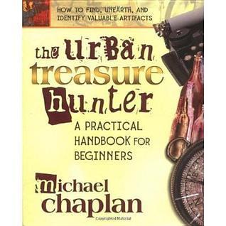 The Urban Treasure Hunter: A Practical Handbook for Beginners  by  Michael Chaplan