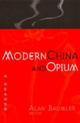 Modern China and Opium: A Reader  by  Alan Thomas Baumler
