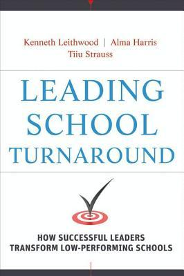 Leading School Turnaround: How Successful Leaders Transform Low-Performing Schools  by  Kenneth A. Leithwood