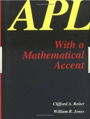 APL with a Mathematical Accent Clifford A. Reiter