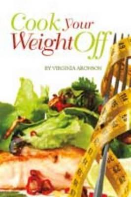Cook Your Weight Off  by  Virginia  Aronson