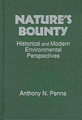 Natures Bounty: Historical and Modern Environmental Perspectives: Historical and Modern Environmental Perspectives Anthony N. Penna