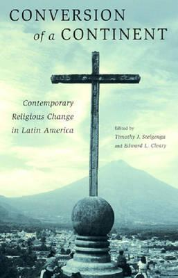 Conversion of a Continent: Contemporary Religious Change in Latin America Timothy  J. Steigenga