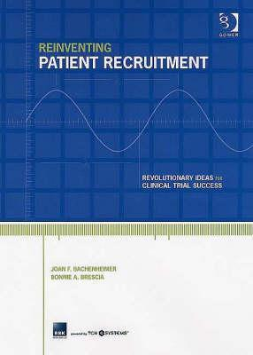 Reinventing Patient Recruitment: Revolutionary Ideas for Clinical Trial Success  by  Joan F. Bachenheimer