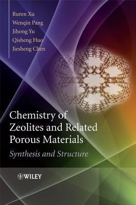 Chemistry of Zeolites and Related Porous Materials: Synthesis and Structure  by  Ruren Xu