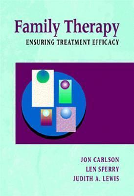 Family Therapy: Ensuring Treatment Efficacy Jon Carlson