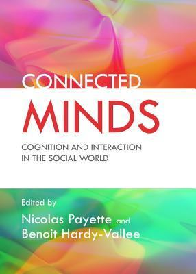 Connected Minds: Cognition and Interaction in the Social World  by  Nicolas Payette