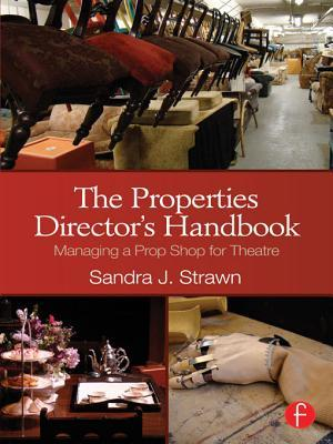 The Properties Director S Handbook: Managing a Prop Shop for Theatre Sandra Strawn
