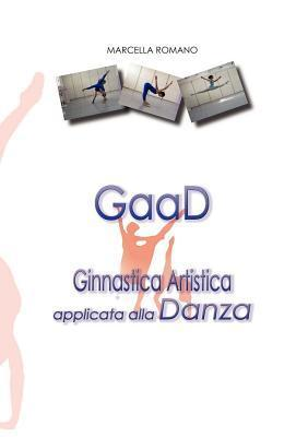 Gaad Ginnastica Artistica Applicata Alla Danza  by  Marcella Romano