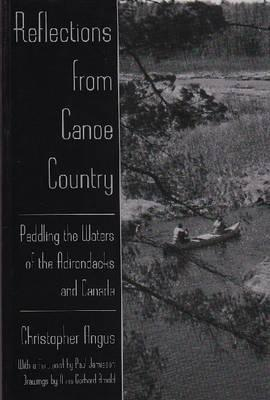 Reflections from Canoe Country: Paddling the Waters of the Adirondacks and Canada  by  Chris Angus