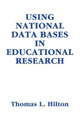 Using National Data Bases in Educational Research  by  Thomas L. Hilton
