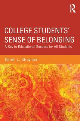 College Students Sense of Belonging: A Key to Educational Success for All Students  by  Terrell L. Strayhorn