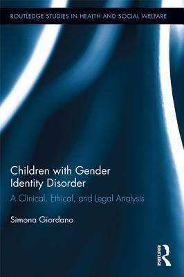 Children with Gender Identity Disorder: A Clinical, Ethical, and Legal Analysis  by  Simona Giordano