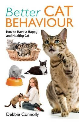 Better Cat Behaviour: How to Have a Happy and Healthy Cat  by  Debbie Connolly