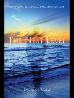 The Next Level: Aligning Business Success and Personal Fulfilment  by  Laurence Udell