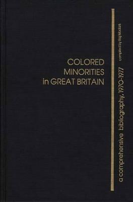 Colored Minorities in Great Britain: A Comprehensive Bibliography, 1970-1977 Raj Madan