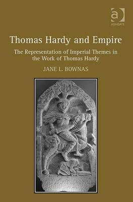 Thomas Hardy and Empire: The Representation of Imperial Themes in the Work of Thomas Hardy Jane L. Bownas