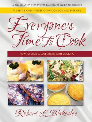 Everyones Time to Cook: How to Start a Love Affair with Cooking Robert L Blakeslee