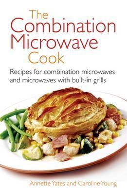 The Combination Microwave Cook  by  Annette Yates