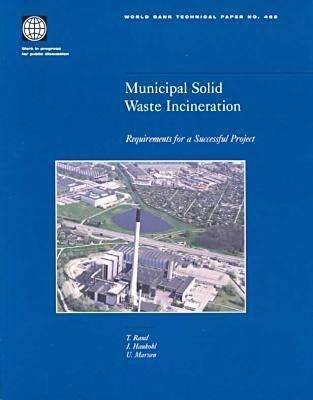 Municipal Solid Waste Incineration: Requirements for a Successful Project  by  T. Rand