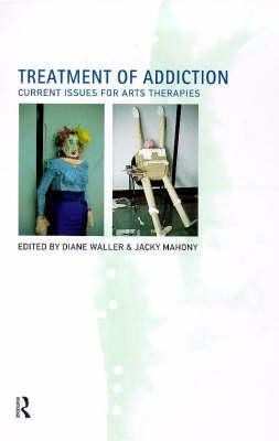 Treatment Of Addiction: Current Issues For Arts Therapies Dianne Waller