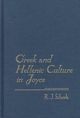 Greek and Hellenic Culture in Joyce  by  R.J. Schork