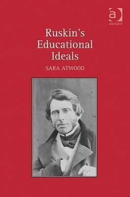 Ruskins Educational Ideals  by  Sara Atwood