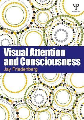 Visual Attention and Consciousness  by  Jay Friedenberg