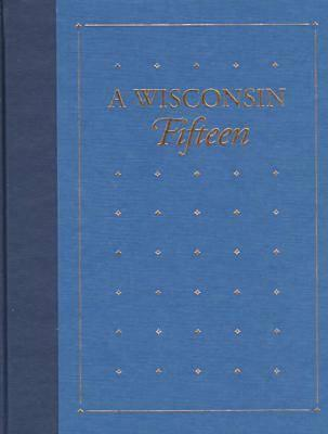 A Wisconsin Fifteen: Notable Titles from the Library Collections of the State Historical Society of Wisconsin  by  J. Kevin Graffagnino