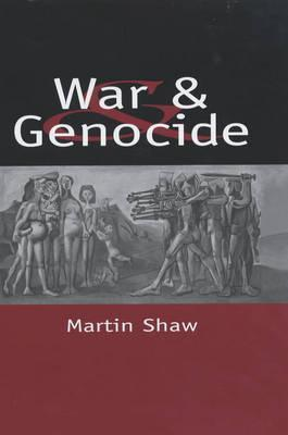 War and Genocide: Organised Killing in Modern Society  by  Martin  Shaw