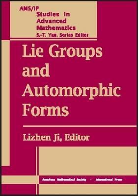 Lie Groups and Automorphic Forms: Proceedings of the 2003 Summer Program, Zhejiang University, Center of Mathematical Sciences, Hangzhou, China  by  Shing-Tung Yau