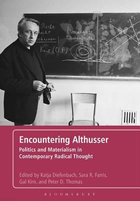 Encountering Althusser: Politics and Materialism in Contemporary Radical Thought  by  Katja Diefenbach