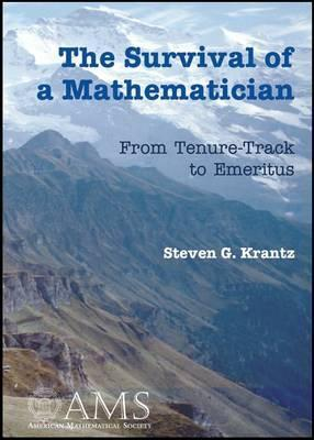 The Survival of a Mathematician: From Tenure-Track to Emeritus  by  Steven G. Krantz