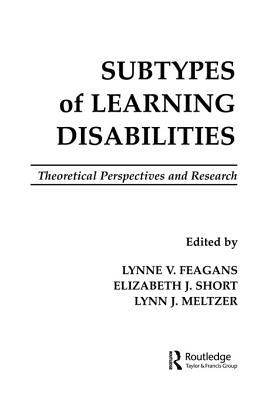 Subtypes of Learning Disabilities: Theoretical Perspectives and Research  by  Lynne V. Feagans