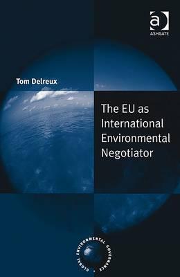 The Eu As International Environmental Negotiator  by  Tom Delreux