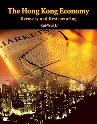 The Hong Kong Economy Recovery And Restructuring  by  Kui-Wai Li